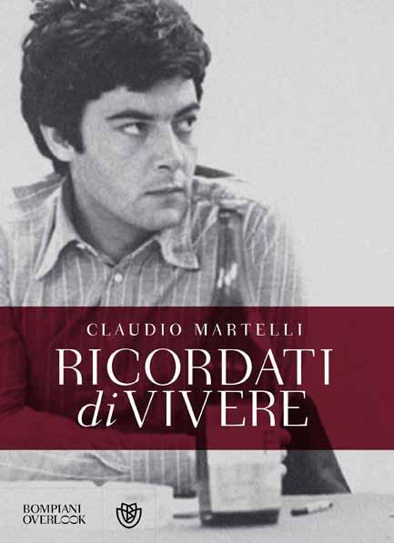 CLAUDIO MARTELLI, «RICORDATI DI VIVERE»