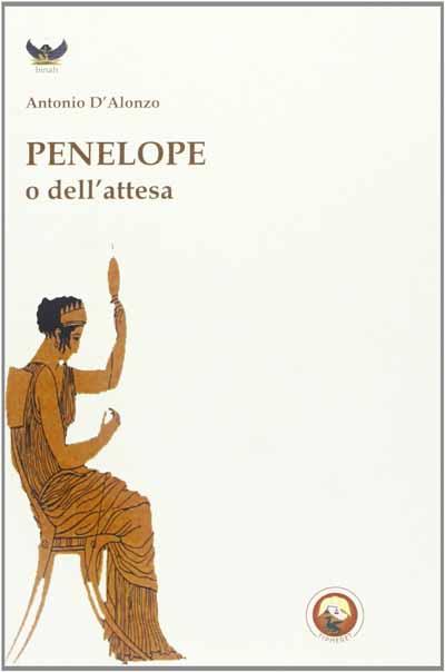 «PENELOPE O DELL'ATTESA» DI ANTONIO D'ALONZO