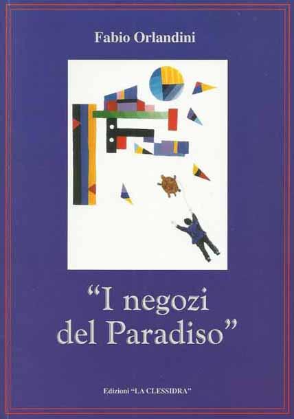 «I NEGOZI DEL PARADISO», VIAGGIO ULTRATERRENO PER FABIO ORLANDINI