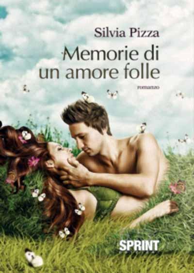 SILVIA PIZZA E LE «MEMORIE DI UN AMORE FOLLE»