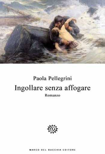«INGOLLARE SENZA AFFOGARE» DI PAOLA PELLEGRINI