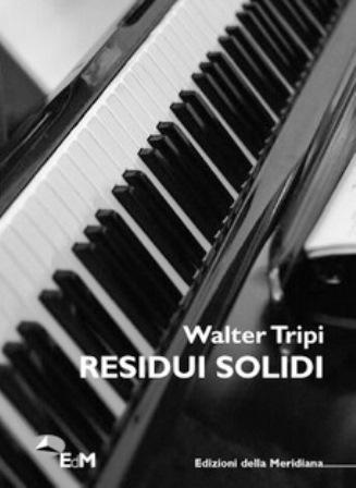I «RESIDUI SOLIDI» DI WALTER TRIPI