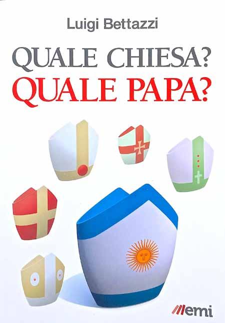 MONSIGNOR BETTAZZI PRESENTA «QUALE CHIESA? QUALE PAPA?»