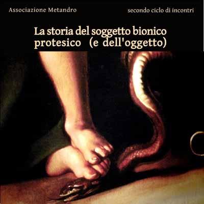 """INIZIA IL CICLO """"LA STORIA DEL SOGGETTO BIONICO PROTESICO (E DELL'OGGETTO)"""""""