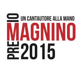 """TORNA IL """"PREMIO MAGNINO. UN CANTAUTORE ALLA MANO 2015"""""""