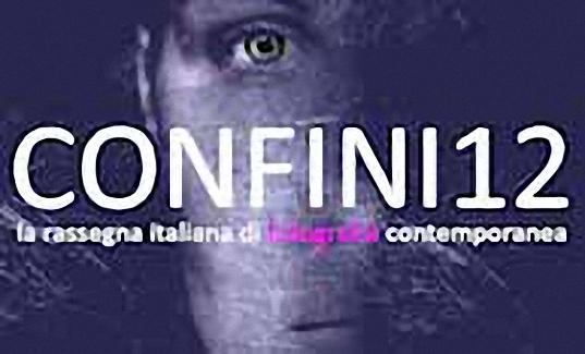 """""""CONFINI 12"""", LA FOTOGRAFIA ITALIANA IN EVOLUZIONE"""