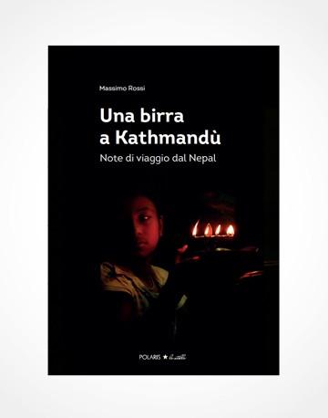 """""""UNA BIRRA A KATHMANDU. NOTE DI VIAGGIO IN NEPAL"""""""