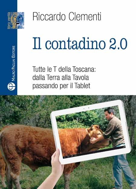 EDITORIA. ESCE «IL CONTADINO 2.0», CLEMENTI RACCONTA TUTTE LE T DELLA TOSCANA