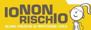 """""""IO NON RISCHIO"""", BUONE PRATICHE PER LA PROTEZIONE CIVILE"""