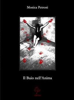 «IL BUIO NELL'ANIMA» DI MONICA PETRONI