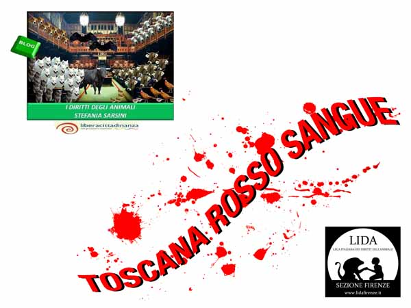 "TOSCANA ROSSA… DI SANGUE: ""RESTIAMO ANIMALI"""