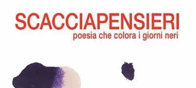 """""""SCACCIAPENSIERI"""", POESIA CHE COLORA I GIORNI NERI"""