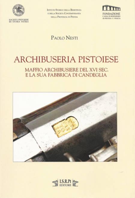 «ARCHIBUSERIA PISTOIESE» DI PAOLO NESTI