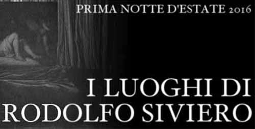 """firenze. """"PRIMA NOTTE D'ESTATE"""": I LUOGHI DI RODOLFO SIVIERO"""
