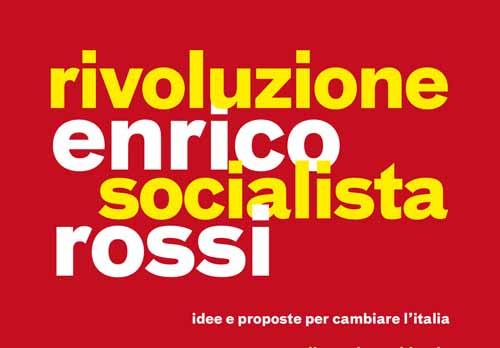 """""""RIVOLUZIONE SOCIALISTA"""", IL NUOVO LIBRO DI ENRICO ROSSI"""