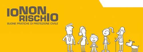 """""""IO NON RISCHIO"""", LE BUONE PRATICHE DI PROTEZIONE CIVILE"""