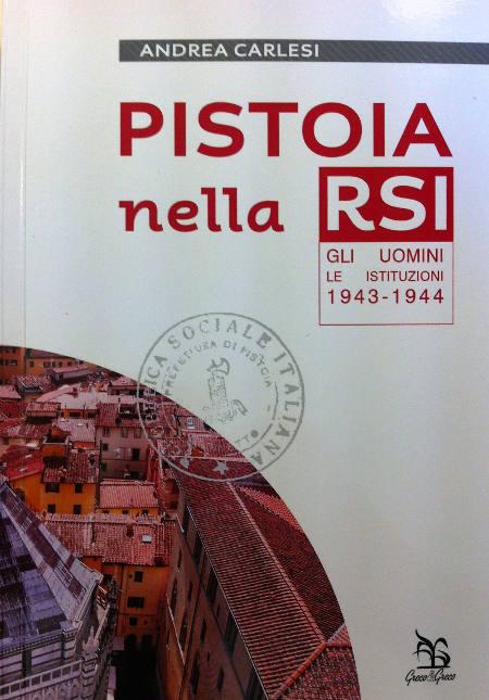 """libri. ANDREA CARLESI E LA SUA """"PISTOIA NELLA RSI"""""""