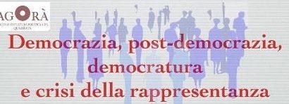 quarrata. DEMOCRAZIA, POST DEMOCRAZIA DEMOCRATURA E CRISI DELLA RAPPRESENTANZA