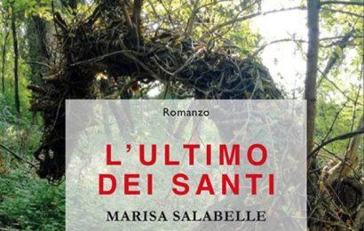 libri. «L'ULTIMO DEI SANTI» DI MARISA SALABELLE
